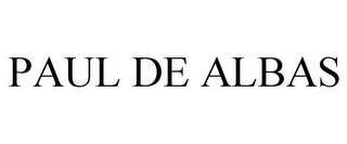mark for PAUL DE ALBAS, trademark #85508239