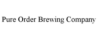 mark for PURE ORDER BREWING COMPANY, trademark #85509874