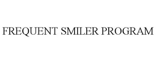 mark for FREQUENT SMILER PROGRAM, trademark #85509892