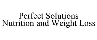 mark for PERFECT SOLUTIONS NUTRITION AND WEIGHT LOSS, trademark #85510234