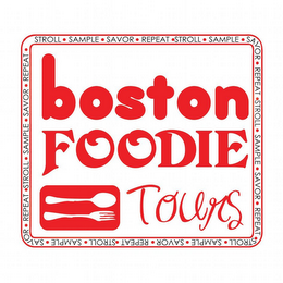 mark for BOSTON FOODIE TOURS STROLL SAMPLE SAVOR REPEAT, trademark #85510306