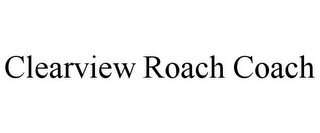mark for CLEARVIEW ROACH COACH, trademark #85510309