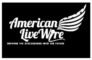 mark for AMERICAN LIVE WIRE DRIVING THE DISCUSSIONS INTO THE FUTURE, trademark #85510601