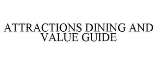 mark for ATTRACTIONS DINING AND VALUE GUIDE, trademark #85510775