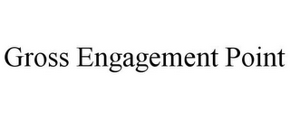 mark for GROSS ENGAGEMENT POINT, trademark #85511524
