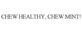 mark for CHEW HEALTHY, CHEW MINT!, trademark #85511878