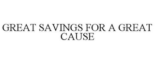 mark for GREAT SAVINGS FOR A GREAT CAUSE, trademark #85512092