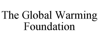 mark for THE GLOBAL WARMING FOUNDATION, trademark #85512104