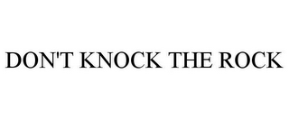 mark for DON'T KNOCK THE ROCK, trademark #85512506