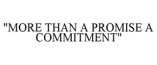 "mark for ""MORE THAN A PROMISE A COMMITMENT"", trademark #85513259"