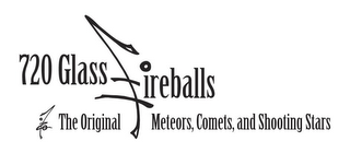 mark for 720 GLASS FIREBALLS 720? THE ORIGINAL METEORS, COMETS, AND SHOOTING STARS, trademark #85514165