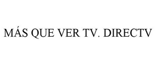mark for MÁS QUE VER TV. DIRECTV, trademark #85514223
