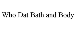 mark for WHO DAT BATH AND BODY, trademark #85514554