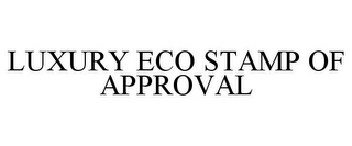 mark for LUXURY ECO STAMP OF APPROVAL, trademark #85514590