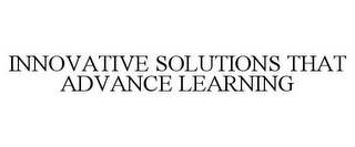 mark for INNOVATIVE SOLUTIONS THAT ADVANCE LEARNING, trademark #85514954