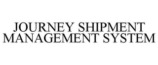 mark for JOURNEY SHIPMENT MANAGEMENT SYSTEM, trademark #85515078