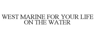 mark for WEST MARINE FOR YOUR LIFE ON THE WATER, trademark #85515131