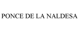 mark for PONCE DE LA NALDESA, trademark #85515310