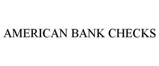 mark for AMERICAN BANK CHECKS, trademark #85515438