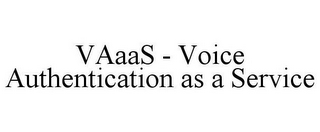 mark for VAAAS - VOICE AUTHENTICATION AS A SERVICE, trademark #85515632