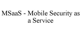 mark for MSAAS - MOBILE SECURITY AS A SERVICE, trademark #85515636