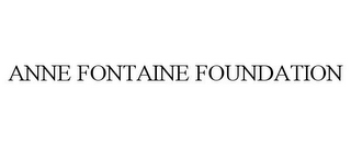 mark for ANNE FONTAINE FOUNDATION, trademark #85515749