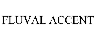 mark for FLUVAL ACCENT, trademark #85516017