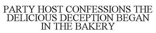 mark for PARTY HOST CONFESSIONS THE DELICIOUS DECEPTION BEGAN IN THE BAKERY, trademark #85516791