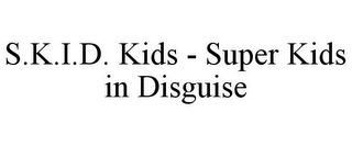 mark for S.K.I.D. KIDS - SUPER KIDS IN DISGUISE, trademark #85517331