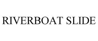 mark for RIVERBOAT SLIDE, trademark #85517441