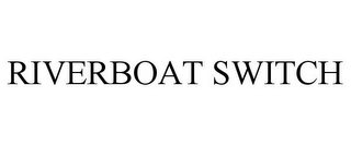 mark for RIVERBOAT SWITCH, trademark #85517448