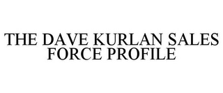 mark for THE DAVE KURLAN SALES FORCE PROFILE, trademark #85517669