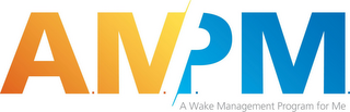 mark for AMPM A WAKE MANAGEMENT PROGRAM FOR ME, trademark #85518255