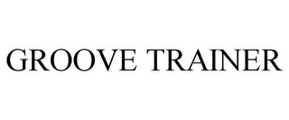 mark for GROOVE TRAINER, trademark #85518637