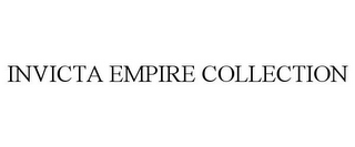 mark for INVICTA EMPIRE COLLECTION, trademark #85519029