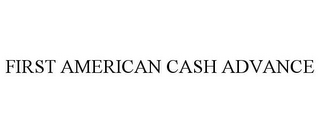 mark for FIRST AMERICAN CASH ADVANCE, trademark #85519309