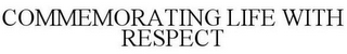 mark for COMMEMORATING LIFE WITH RESPECT, trademark #85519429