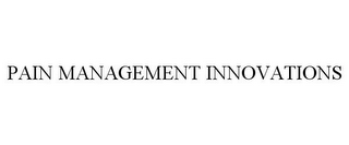 mark for PAIN MANAGEMENT INNOVATIONS, trademark #85519863