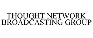 mark for THOUGHT NETWORK BROADCASTING GROUP, trademark #85519885
