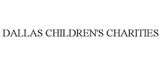 mark for DALLAS CHILDREN'S CHARITIES, trademark #85519961