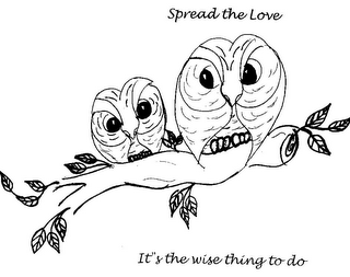 mark for SPREAD THE LOVE IT'S THE WISE THING TO DO, trademark #85520102