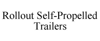mark for ROLLOUT SELF-PROPELLED TRAILERS, trademark #85520439