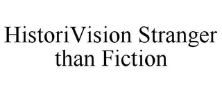 mark for HISTORIVISION STRANGER THAN FICTION, trademark #85520451