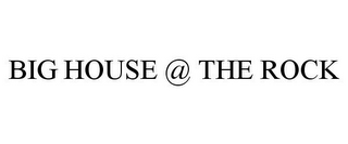 mark for BIG HOUSE @ THE ROCK, trademark #85520692