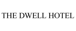 mark for THE DWELL HOTEL, trademark #85520883