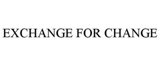 mark for EXCHANGE FOR CHANGE, trademark #85520987