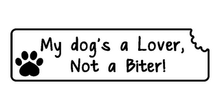 mark for MY DOG'S A LOVER, NOT A BITER!, trademark #85521027