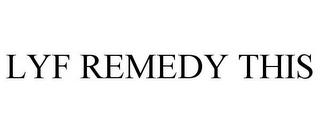 mark for LYF REMEDY THIS, trademark #85521036
