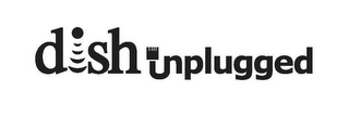 mark for DISH UNPLUGGED, trademark #85521106