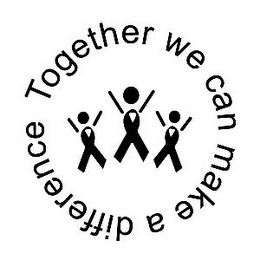 mark for TOGETHER WE CAN MAKE A DIFFERENCE, trademark #85521156